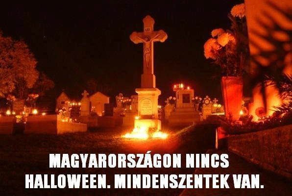 We don't have Halloween in Hungary, we have All Saints Day